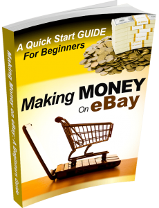 Making Money Selling On Ebay Quick Start Guide
